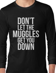 Don't Let the Muggles Get You Down (White) Long Sleeve T-Shirt