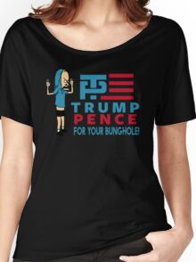 Trump Pence - For Your Bunghole 2016 Women's Relaxed Fit T-Shirt