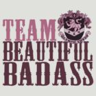 Team Beautiful BadAss by SMDdesigns