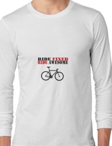 RIDE FIXED, RIDE AWESOME Long Sleeve T-Shirt