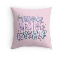 Tired of Hating Myself Throw Pillow