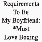 Requirements To Be My Boyfriend: *Must Love Boxing  by supernova23