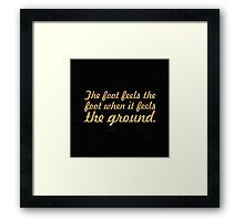 """The foot feels the foot when it feels... """"Buddha"""" Inspirational Quote Framed Print"""