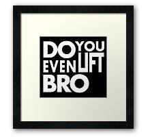 Do you even lift bro white Framed Print