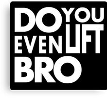 Do you even lift bro white Canvas Print