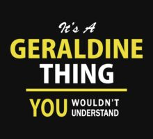 It's A GERALDINE thing, you wouldn't understand !! by satro