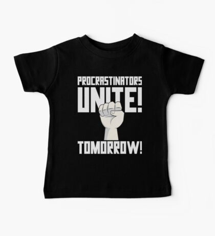 Procrastinators Unite Tomorrow T Shirt Baby Tee