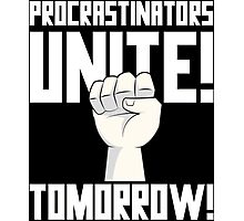 Procrastinators Unite Tomorrow T Shirt Photographic Print