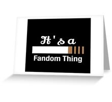 It's a Fandom Thing Greeting Card
