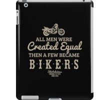 All Men Were Created Equal, Then a Few Became Bikers in Black iPad Case/Skin