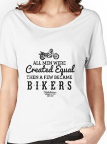 All Men Were Created Equal, Then a Few Became Bikers in White Women's Relaxed Fit T-Shirt