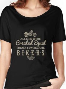 All Men Were Created Equal, Then a Few Became Bikers in Black Women's Relaxed Fit T-Shirt