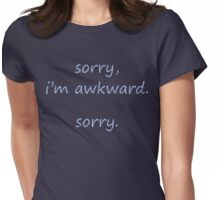 Sorry, I'm Awkward. Sorry. Womens Fitted T-Shirt