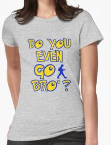 do you even go bro ? Womens Fitted T-Shirt