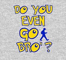 do you even go bro ? Unisex T-Shirt