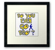 do you even go bro ? Framed Print