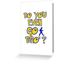 do you even go bro ? Greeting Card