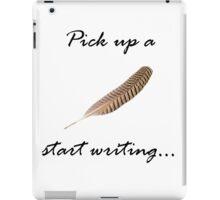 Pick up a pen start writing iPad Case/Skin