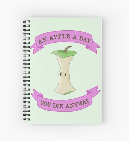 An Apple a Day, You Die Anyway Spiral Notebook