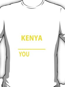 It's A KENYA thing, you wouldn't understand !! T-Shirt