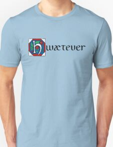 Hwætever! Unisex T-Shirt