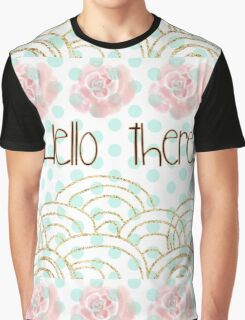 """hello there"",typography,gold,glitter,glam,pink flowers,water color Graphic T-Shirt"