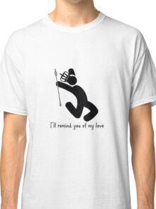 I'll Remind You Of My Love Classic T-Shirt
