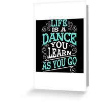 Life Is A Dance You Learn As You Go Greeting Card