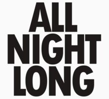 ALL NIGHT LONG by newdamage