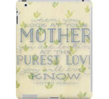 """when you look at your mother,you are looking at the purest love,you will ever know' iPad Case/Skin"