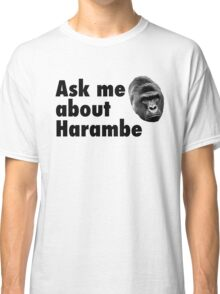 Ask Me About Harambe Classic T-Shirt