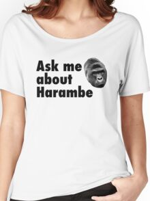Ask Me About Harambe Women's Relaxed Fit T-Shirt