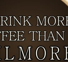 Drink More Coffee Than A Gilmore | Gilmore Girls Sticker