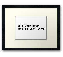 All Your Base Are Belong To Us - Video game Framed Print