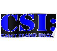 CSI: Can't Stand Idiots Poster