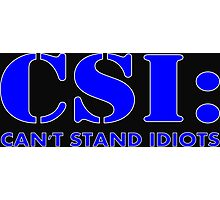 CSI: Can't Stand Idiots Photographic Print