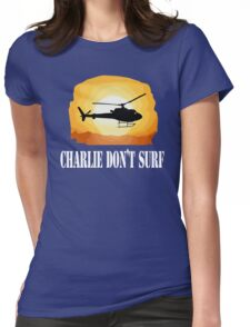Apocalypse Now Quote - Charlie Don't Surf Womens Fitted T-Shirt