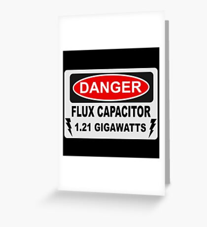 Back To The Future - Danger Flux Capacitor 1.21 Gigawatts Greeting Card