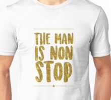 The Man Is Non-Stop Unisex T-Shirt