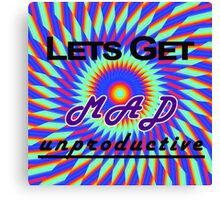 Lets Get MAD Unproductive Canvas Print