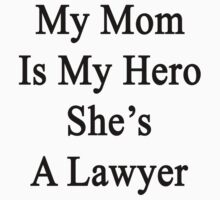 My Mom Is My Hero She's A Lawyer  by supernova23