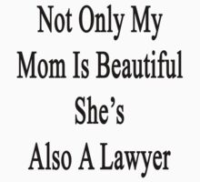 Not Only My Mom Is Beautiful She's Also A Lawyer  by supernova23