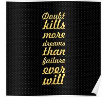 Doubt kills... Inspirational Quote Poster