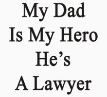 My Dad Is My Hero He's A Lawyer  by supernova23