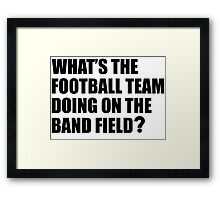 What's the Football Team Doing? School Band Humour Framed Print