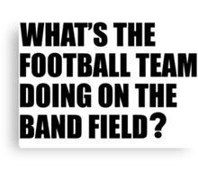 What's the Football Team Doing? School Band Humour Canvas Print