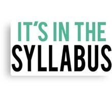It's in the Syllabus   Teacher Humor Canvas Print