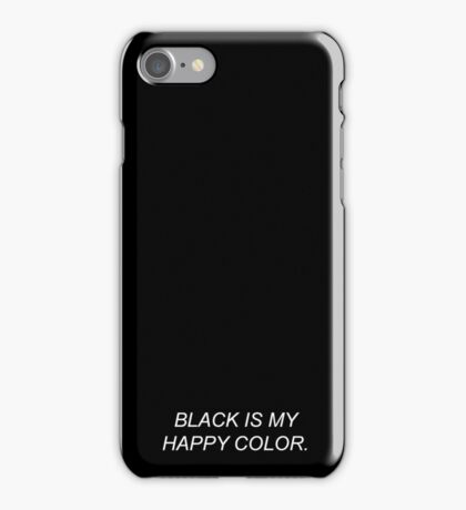Black Is My Happy Color Tumblr Quote iPhone Case/Skin