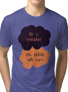 Its a metaphor, You potato with eyes Tri-blend T-Shirt