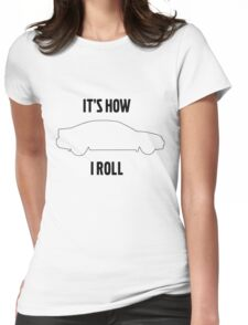 It's how I roll S60/S60R Womens Fitted T-Shirt